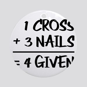 One Cross Plus Three Nails Equals F Round Ornament