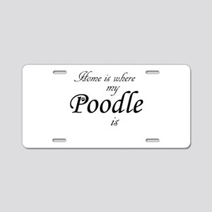 Home is where Poodle Is Aluminum License Plate