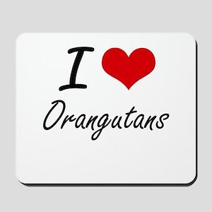 I love Orangutans Artistic Design Mousepad