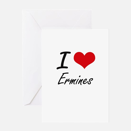 I love Ermines Artistic Design Greeting Cards