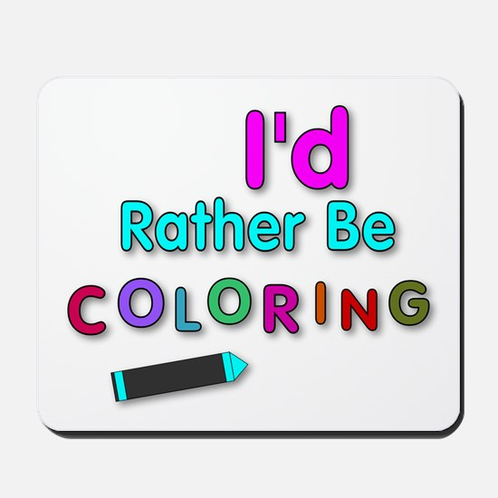 I'd Rather Be Coloring Silly Phrase Mousepad