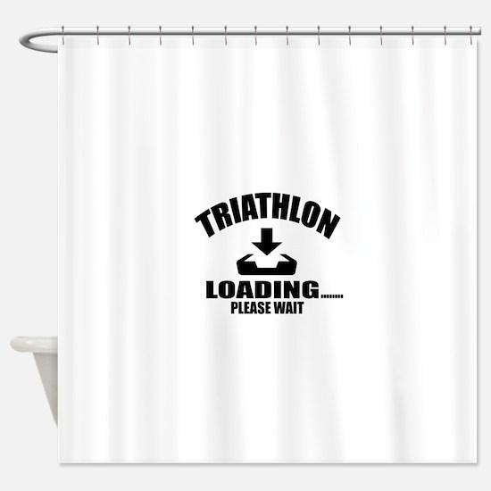 Triathlon Loading Please Wait Shower Curtain