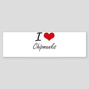 I love Chipmunks Artistic Design Bumper Sticker