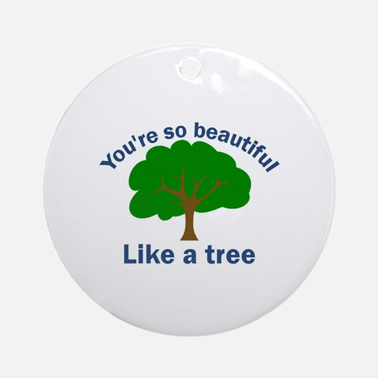 You're So Beautiful, Like a T Ornament (Round)