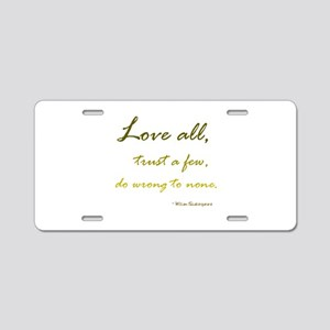 Love All, Trust a Few, Do Wrong to None Aluminum L