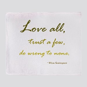 Love All, Trust a Few, Do Wrong to None Throw Blan
