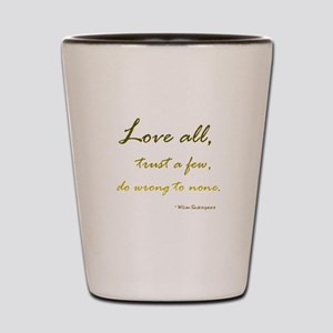 Love All, Trust a Few, Do Wrong to None Shot Glass