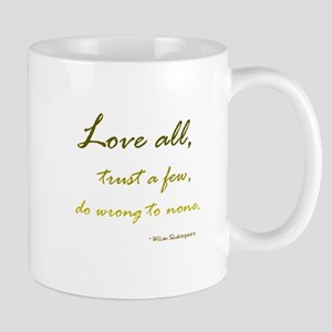 Love All, Trust a Few, Do Wrong to None Mugs