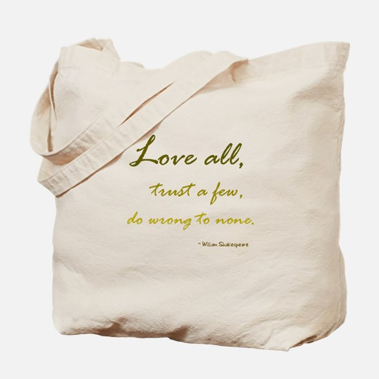 Love All, Trust a Few, Do Wrong to None Tote Bag