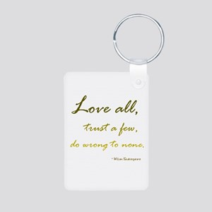 Love All, Trust a Few, Do Wrong to None Keychains