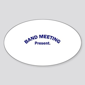 Band Meeting . . . Present Oval Sticker