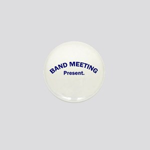 Band Meeting . . . Present Mini Button