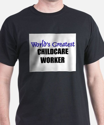 Worlds Greatest CHILDCARE WORKER T-Shirt
