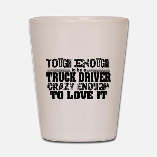 Truck Driver Tough Enough Shot Glass