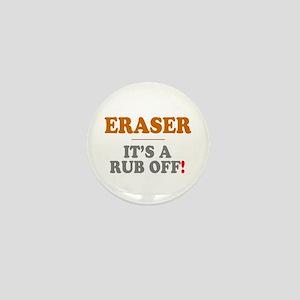 ERASER - ITS A RUB OFF! Mini Button