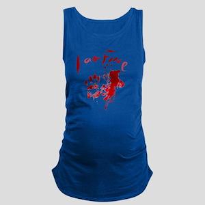 blood Splatter I Am Fine Maternity Tank Top