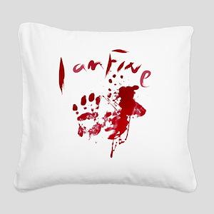 blood Splatter I Am Fine Square Canvas Pillow