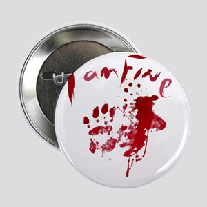 "blood Splatter I Am Fine 2.25"" Button"