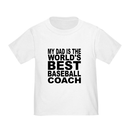 My Dad Is The Worlds Best Baseball Coach Toddler T-Shirt