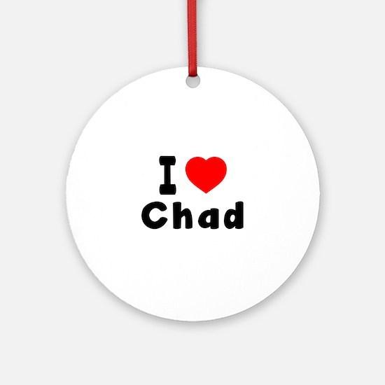 I Love Chad Round Ornament