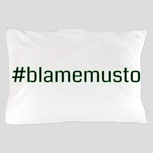 #blamemusto Pillow Case