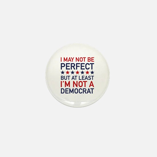 At Least I'm Not A Democrat Mini Button