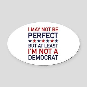 At Least I'm Not A Democrat Oval Car Magnet