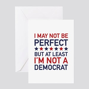 At Least I'm Not A Democrat Greeting Card