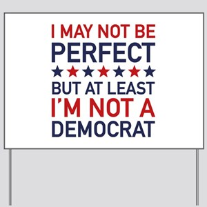 At Least I'm Not A Democrat Yard Sign