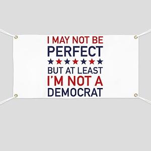 At Least I'm Not A Democrat Banner