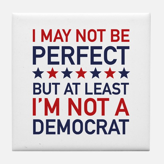 At Least I'm Not A Democrat Tile Coaster