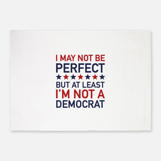 At Least I'm Not A Democrat 5'x7'Area Rug