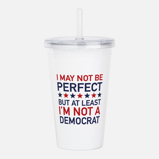 At Least I'm Not A Democrat Acrylic Double-wall Tu