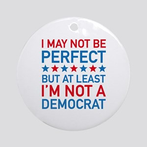 At Least I'm Not A Democrat Ornament (Round)