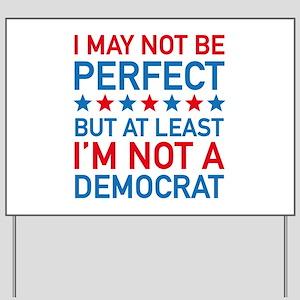 At Least I'm Not A Democrat Yard Sign