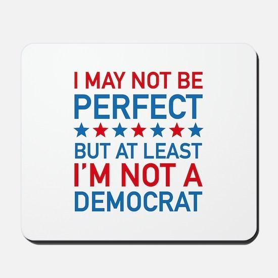At Least I'm Not A Democrat Mousepad