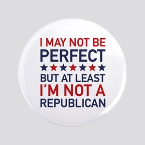 """At Least I'm Not A Republican 3.5"""" Button"""