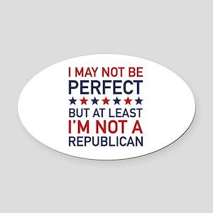 At Least I'm Not A Republican Oval Car Magnet