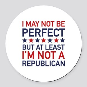 At Least I'm Not A Republican Round Car Magnet