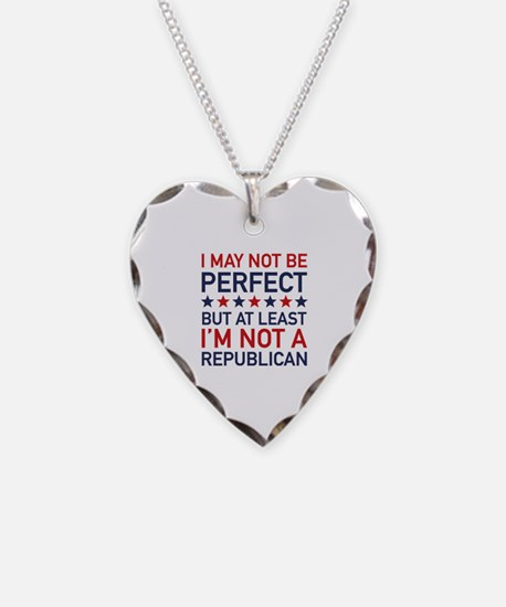 At Least I'm Not A Republican Necklace