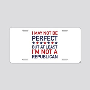 At Least I'm Not A Republican Aluminum License Pla