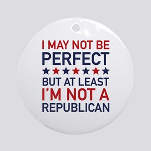 At Least I'm Not A Republican Ornament (Round)