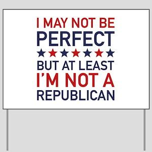 At Least I'm Not A Republican Yard Sign