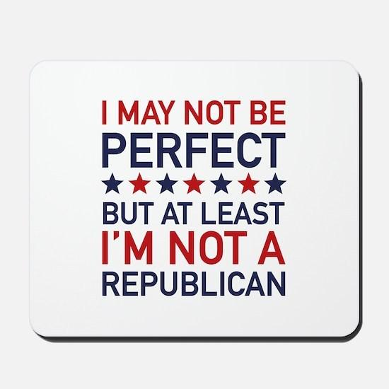 At Least I'm Not A Republican Mousepad