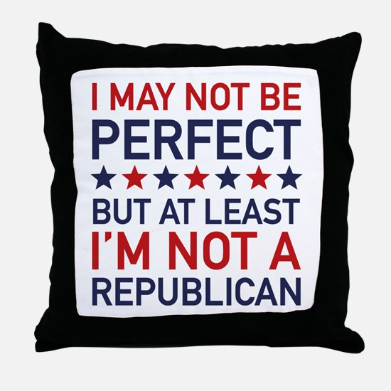 At Least I'm Not A Republican Throw Pillow