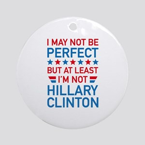 At Least I'm Not Hillary Ornament (Round)