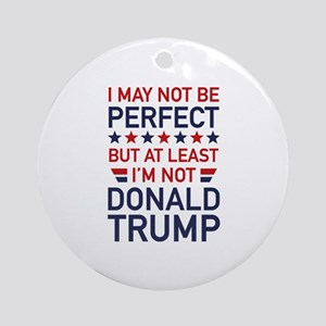 At Least I'm Not Donald Trump Ornament (Round)