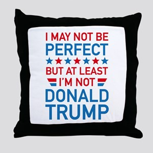 At Least I'm Not Donald Trump Throw Pillow
