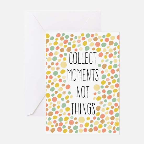 Collect Moments Not Things Greeting Cards