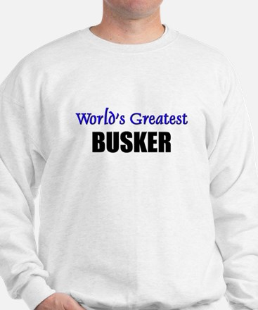 Worlds Greatest BUSKER Sweatshirt